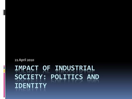 21 April 2010. Social Consequences Of Industrialization  Rapid growth of new industrial cities  lack of sufficient infrastructure  Creation of the.