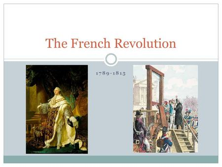 1789-1815 The French Revolution. An Age of Revolutions  Crises of the Eighteenth Century  American Model The French Revolution, 1789- 1815  Social.