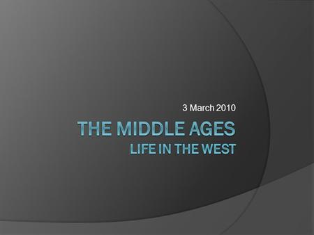 3 March 2010. Outline: Life in the West  Institutions in the West After the Carolingians: Decentralization of Empire Church Reform ○ European Crusaders.