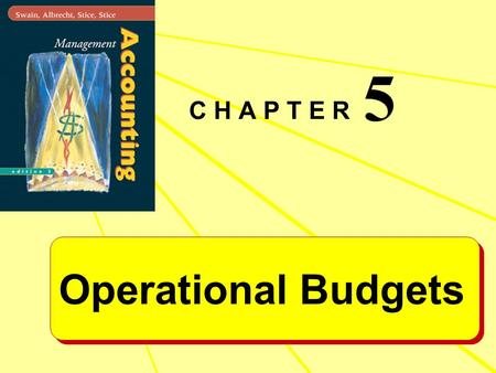 C H A P T E R 5 Operational Budgets. What are the Purposes of Budgeting ? OVERALL PURPOSE : To quantify a general plan so that performance in relation.