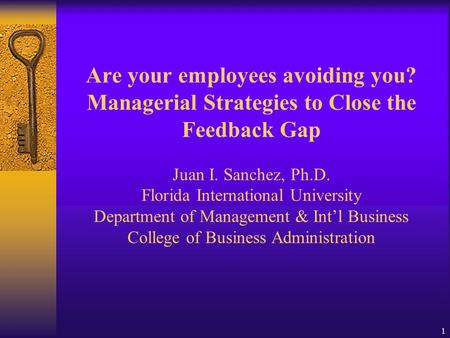 1 Are your <strong>employees</strong> avoiding you? Managerial Strategies to Close the Feedback Gap Juan I. Sanchez, Ph.D. Florida International University Department.