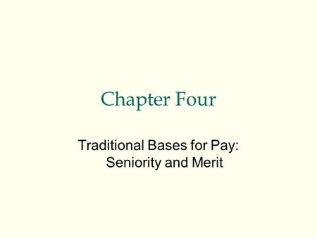 Chapter Four Traditional Bases for Pay: Seniority and Merit.