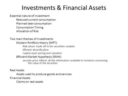Investments & Financial Assets Essential nature of investment Reduced current consumption Planned later consumption Consumption Timing Allocation of Risk.