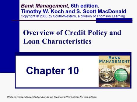 William Chittenden edited and updated the PowerPoint slides for this edition. Overview of Credit Policy and Loan Characteristics Chapter 10 Bank Management.