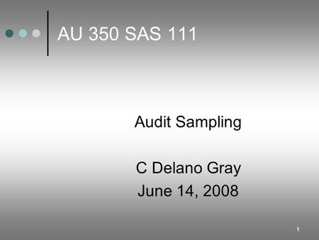 AU 350 SAS 111 Audit Sampling C Delano Gray June 14, 2008.