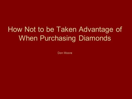 How Not to be Taken Advantage of When Purchasing Diamonds Don Moore.