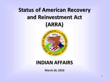 INDIAN AFFAIRS March 16, 2010 Status of American Recovery and Reinvestment Act (ARRA) 1.