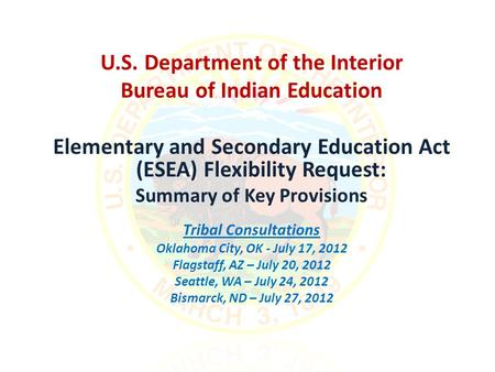 U.S. Department of the Interior Bureau of Indian Education Elementary and Secondary Education Act (ESEA) Flexibility Request: Summary of Key Provisions.