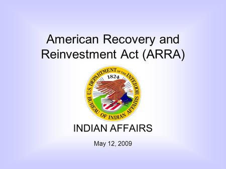 INDIAN AFFAIRS May 12, 2009 American Recovery and Reinvestment Act (ARRA)