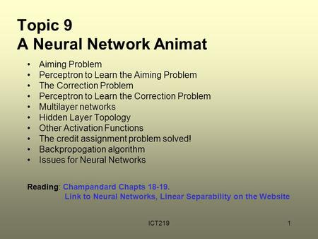 ICT2191 Topic 9 A Neural Network Animat Aiming Problem Perceptron to Learn the Aiming Problem The Correction Problem Perceptron to Learn the Correction.