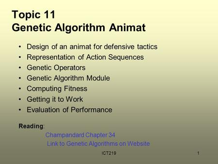 ICT2191 Topic 11 Genetic Algorithm Animat Design of an animat for defensive tactics Representation of Action Sequences Genetic Operators Genetic Algorithm.