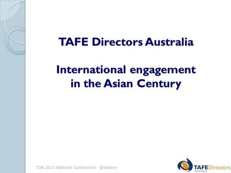 TAFE Directors Australia International engagement in the Asian Century TDA 2013 National Conference - Brisbane.