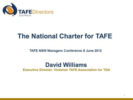 1 The National Charter for TAFE TAFE NSW Managers Conference 8 June 2012 David Williams Executive Director, Victorian TAFE Association for TDA.