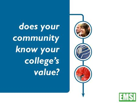 Does your community know your college's value?. colleges drain public resources colleges are just like any other business colleges only provide education.