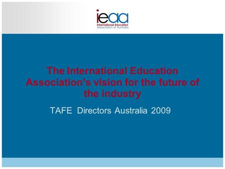 The International Education Association's vision for the future of the industry TAFE Directors Australia 2009.