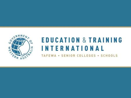 Education and Training International (ETI) ETI is responsible for coordinating the international activities for WA Department of Education and Training.
