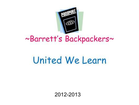 ~Barrett's Backpackers~ United We Learn 2012-2013.
