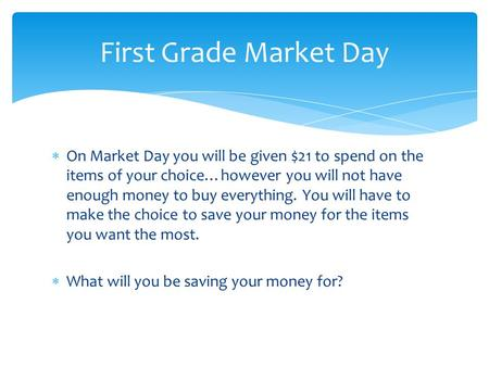  On Market Day you will be given $21 to spend on the items of your choice…however you will not have enough money to buy everything. You will have to make.