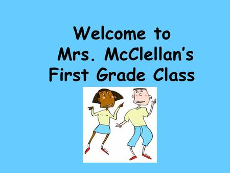 Welcome to Mrs. McClellan's First Grade Class. My Family.