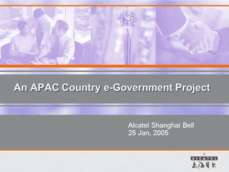 An APAC Country e-Government Project Alcatel Shanghai Bell 25 Jan, 2005.