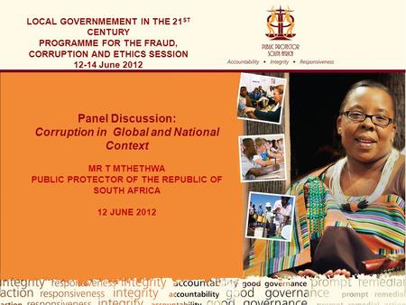 1 LOCAL GOVERNMEMENT IN THE 21 ST CENTURY PROGRAMME FOR THE FRAUD, CORRUPTION AND ETHICS SESSION 12-14 June 2012 Panel Discussion: Corruption in Global.