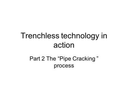 "Trenchless technology in action Part 2 The ""Pipe Cracking "" process."