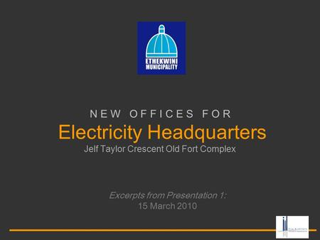 N E W O F F I C E S F O R Electricity Headquarters Jelf Taylor Crescent Old Fort Complex Excerpts from Presentation 1: 15 March 2010.