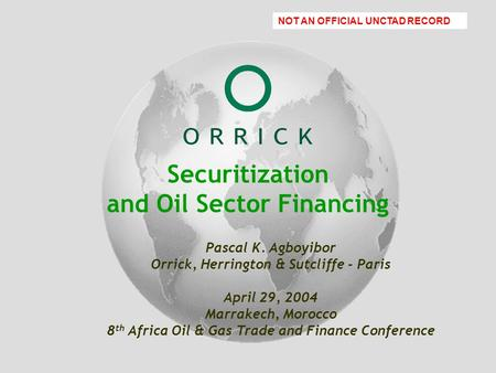 Orrick PowerPoint Template January 17, 2001 Name of Presenter Securitization and Oil Sector Financing Pascal K. Agboyibor Orrick, Herrington & Sutcliffe.