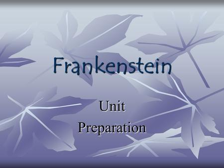 Frankenstein UnitPreparation. Literary Terms The literary terms are not due as an assignment; however, they may appear on Frankenstein quizzes and will.
