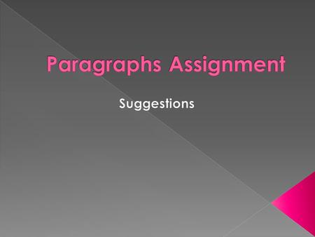 Read assignment carefully/listen in class— many points were missed needlessly Revise writing rather than edit writing—if the only changes made were items.