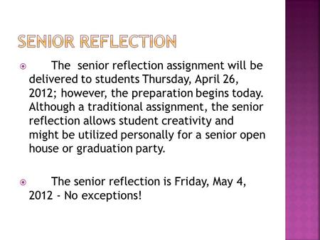  The senior reflection assignment will be delivered to students Thursday, April 26, 2012; however, the preparation begins today. Although a traditional.