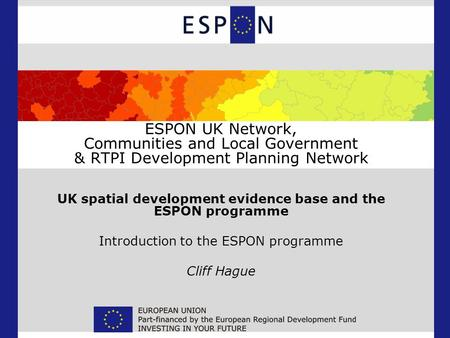 ESPON UK Network, Communities and Local Government & RTPI Development Planning Network UK spatial development evidence base and the ESPON programme Introduction.