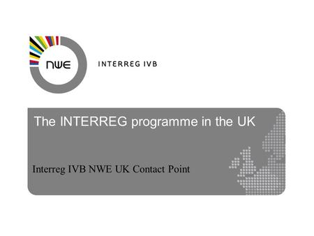 The INTERREG programme in the UK Interreg IVB NWE UK Contact Point.