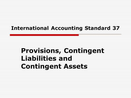 International Accounting Standard 37 Provisions, Contingent Liabilities and Contingent Assets.
