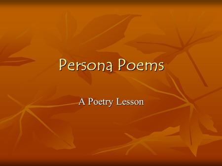 Persona Poems A Poetry Lesson. What are Persona poems?? Sounds like…? Sounds like…? In persona poems, the writer becomes the subject and write from the.