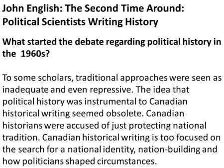 John English: The Second Time Around: Political Scientists Writing History What started the debate regarding political history in the 1960s? To some scholars,