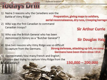 1)Name 3 reasons why the Canadians won the Battle of Vimy Ridge? 2)Who was the first Canadian to command Canadian troops? 3)Who was the British General.