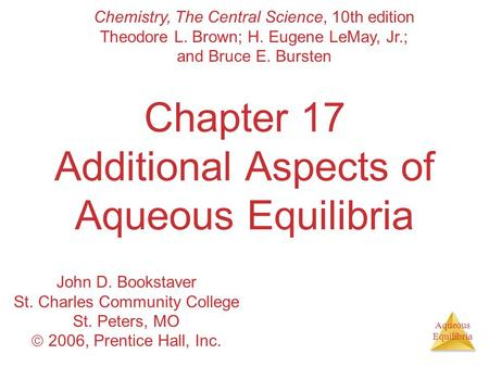 Aqueous Equilibria Chapter 17 Additional Aspects of Aqueous Equilibria Chemistry, The Central Science, 10th edition Theodore L. Brown; H. Eugene LeMay,