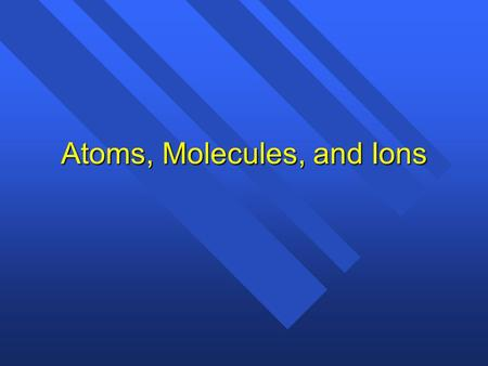 Atoms, Molecules, and Ions HOMEWORK n Read your textbook pages 74 to 78 and answer q 1 to 6 n Start a timeline in your notebook of the discoveries that.