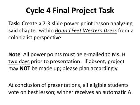 Cycle 4 Final Project Task Task: Create a 2-3 slide power point lesson analyzing said chapter within Bound Feet Western Dress from a colonialist perspective.
