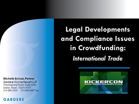 Legal Developments and Compliance Issues in Crowdfunding: International Trade Michelle Schulz, Partner Gardere Wynne Sewell LLP Thanksgiving Tower, Suite.