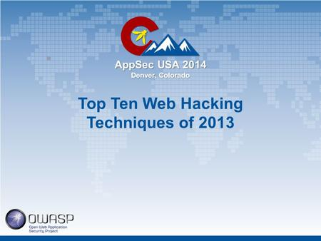 AppSec USA 2014 Denver, Colorado Top Ten Web Hacking Techniques of 2013.