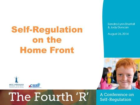 PRESENTERS NAME August 26, 2014 Title of Presentation Optional sub-title Sandra-Lynn Shortall & Judy Duncan August 26, 2014 Self-Regulation on the Home.
