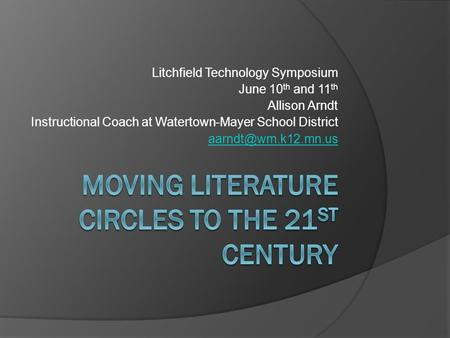 Litchfield Technology Symposium June 10 th and 11 th Allison Arndt Instructional Coach at Watertown-Mayer School District