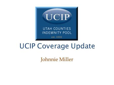 UCIP Coverage Update Johnnie Miller. Data Breach Coverages 1.Third Party Liability 2.Privacy Response Expenses 3.Regulatory Proceedings and Penalties.