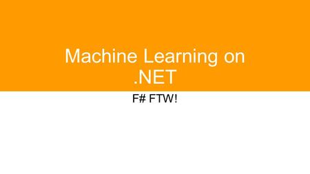 Machine Learning on.NET F# FTW!. A few words about me  Mathias Brandewinder  Background: economics, operations research .NET developer.