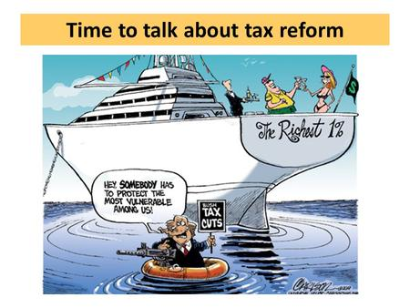 Time to talk about tax reform. Talking about money: mine and ours Private money Wages Investment Inheritance Private opportunities: Housing, transport,