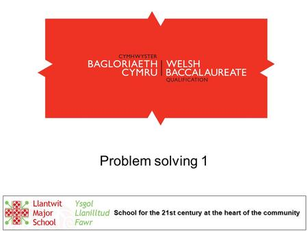 School for the 21st century at the heart of the community Problem solving 1.