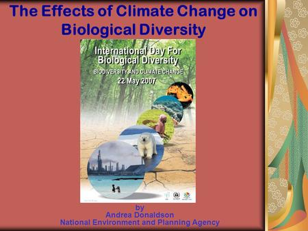 The Effects of Climate Change on Biological Diversity by Andrea Donaldson National Environment and Planning Agency.