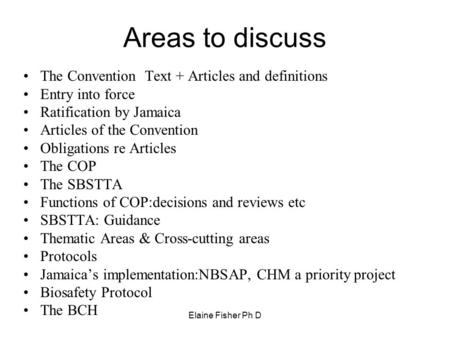 Elaine Fisher Ph D Areas to discuss The Convention Text + Articles and definitions Entry into force Ratification by Jamaica Articles of the Convention.